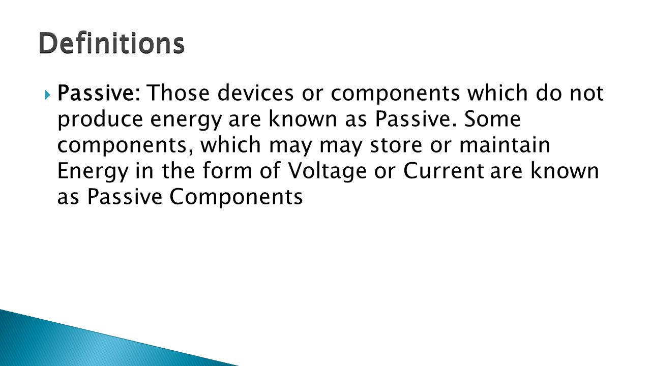  Passive: Those devices or components which do not produce energy are known as Passive.