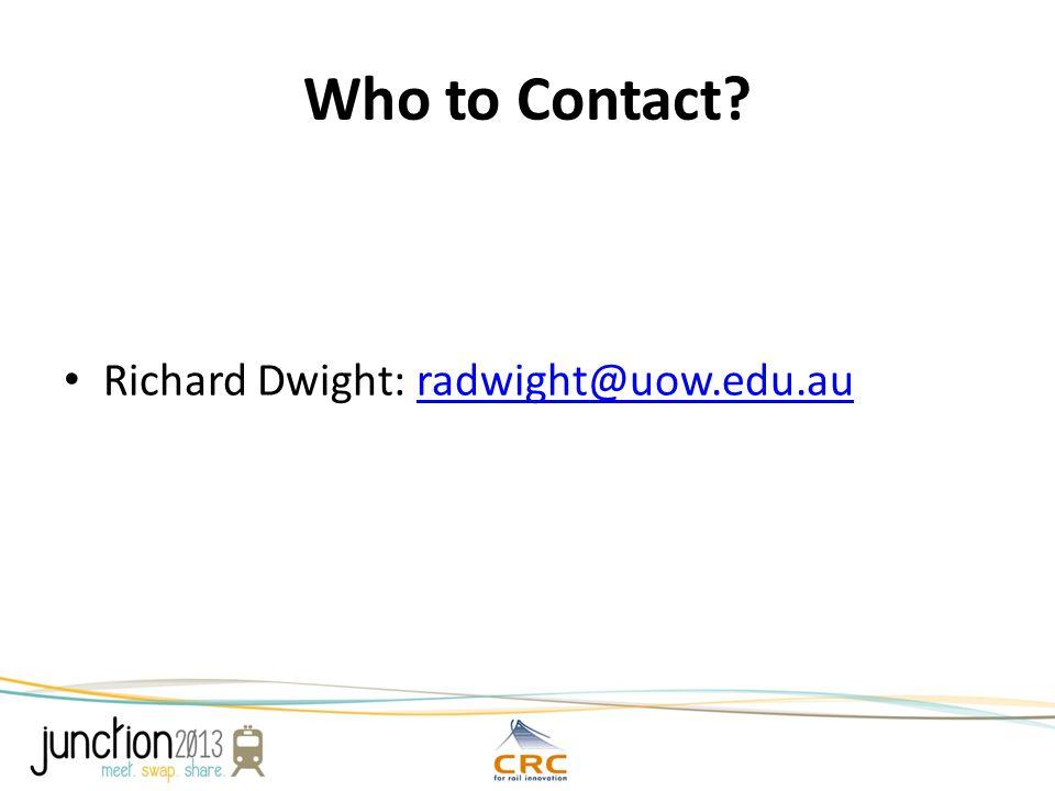 Who to Contact Richard Dwight: radwight@uow.edu.auradwight@uow.edu.au