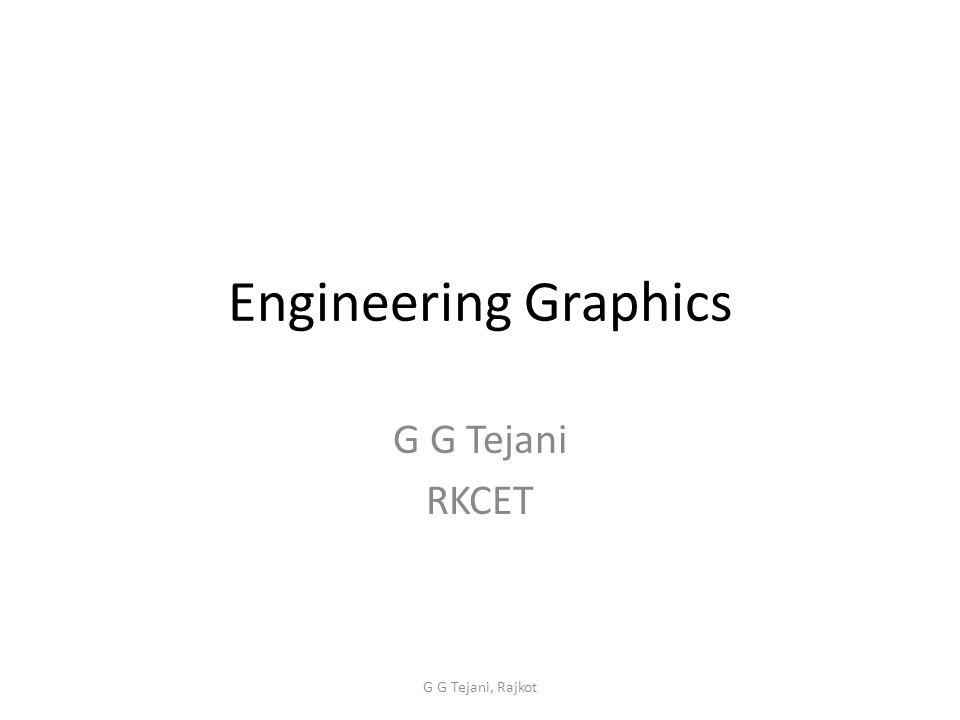 Engineering Graphics G G Tejani RKCET G G Tejani, Rajkot
