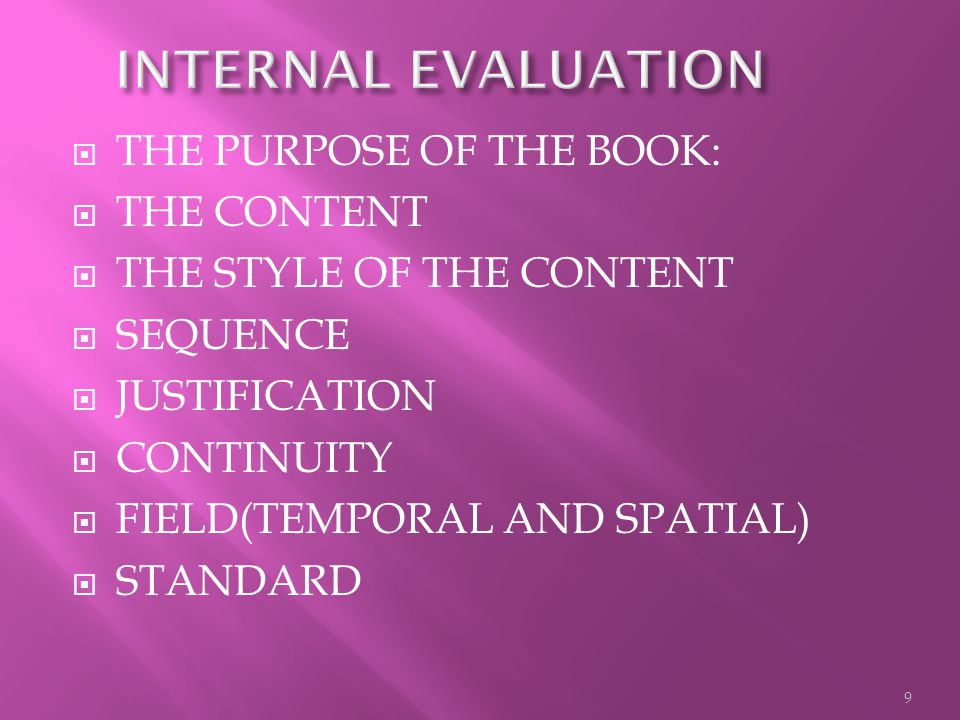  THE PURPOSE OF THE BOOK:  THE CONTENT  THE STYLE OF THE CONTENT  SEQUENCE  JUSTIFICATION  CONTINUITY  FIELD(TEMPORAL AND SPATIAL)  STANDARD 9