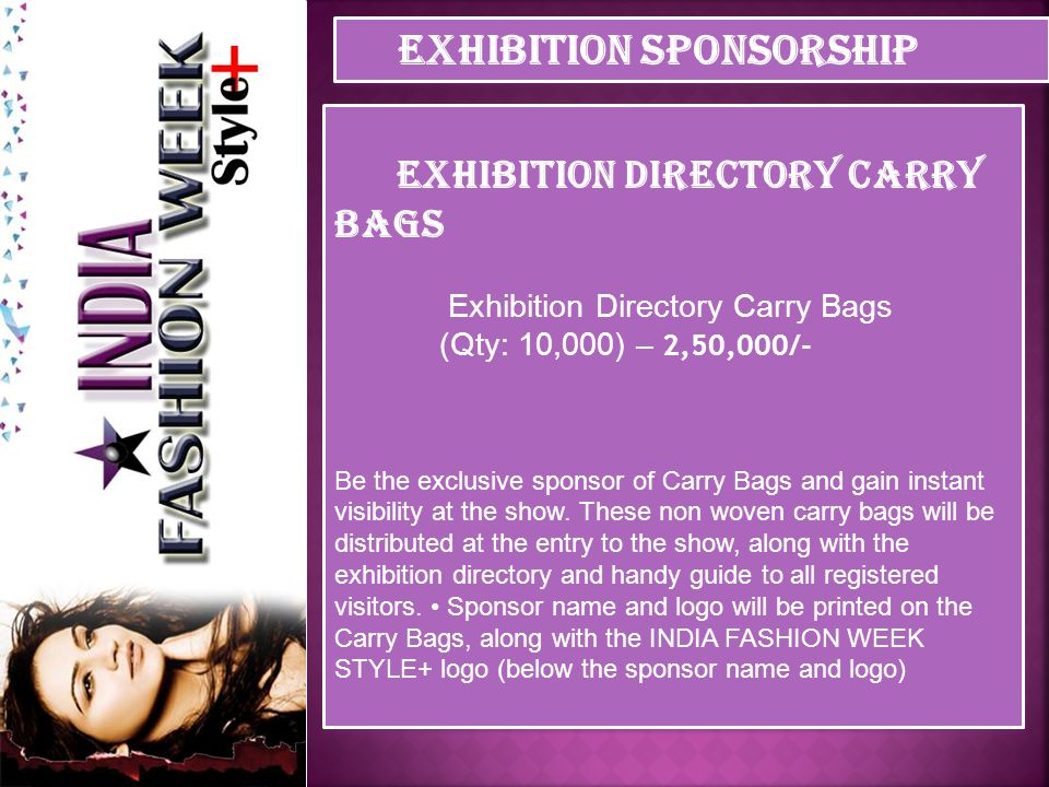 Exhibition Directory Exhibition Directory - INR 2,50,000/- INDIA FASHION WEEK STYLE+ Exhibition Directory is distributed free to all the visitors, which is used as an industry reference guide for the entire year.