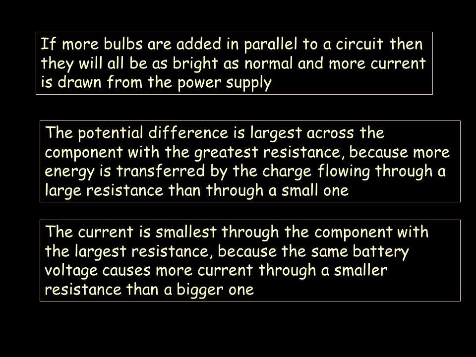 V v1v1 v2v2 V = v 1 = v 2 The voltage across each component is the same as the supply voltage.