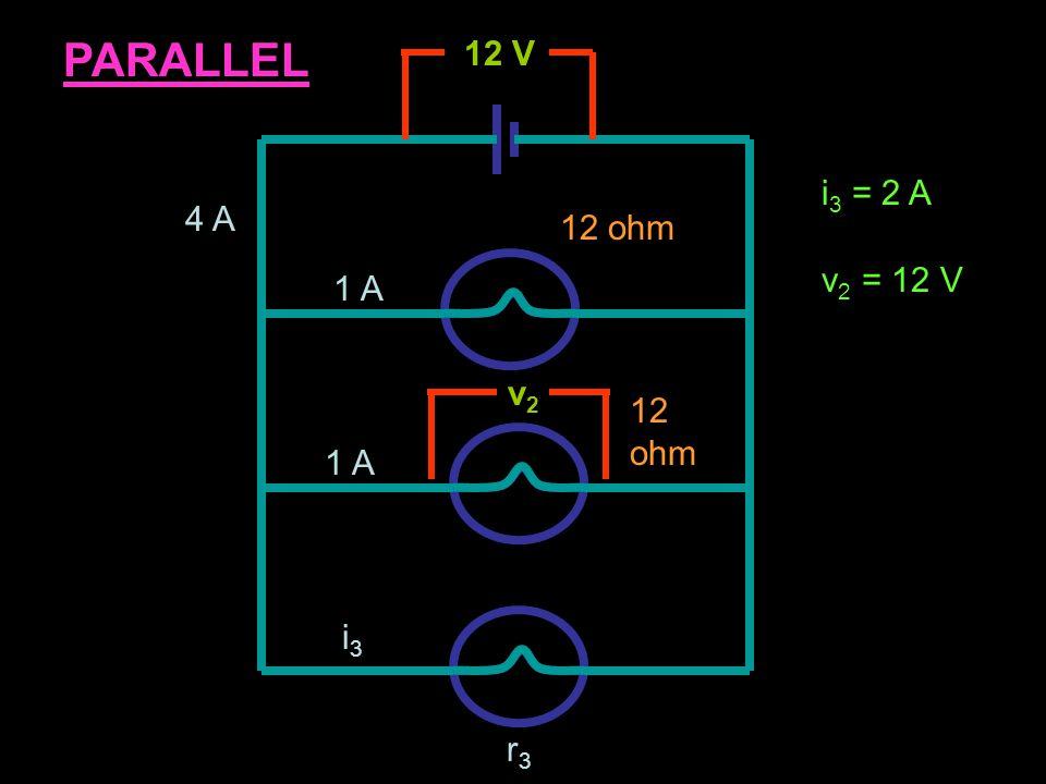 12 V 4 V5 V 2A i3i3 SERIES v3v3 1 ohm3 ohmr3r3 i 3 = 2 Av 3 = 3 Vr 3 = 2 ohm