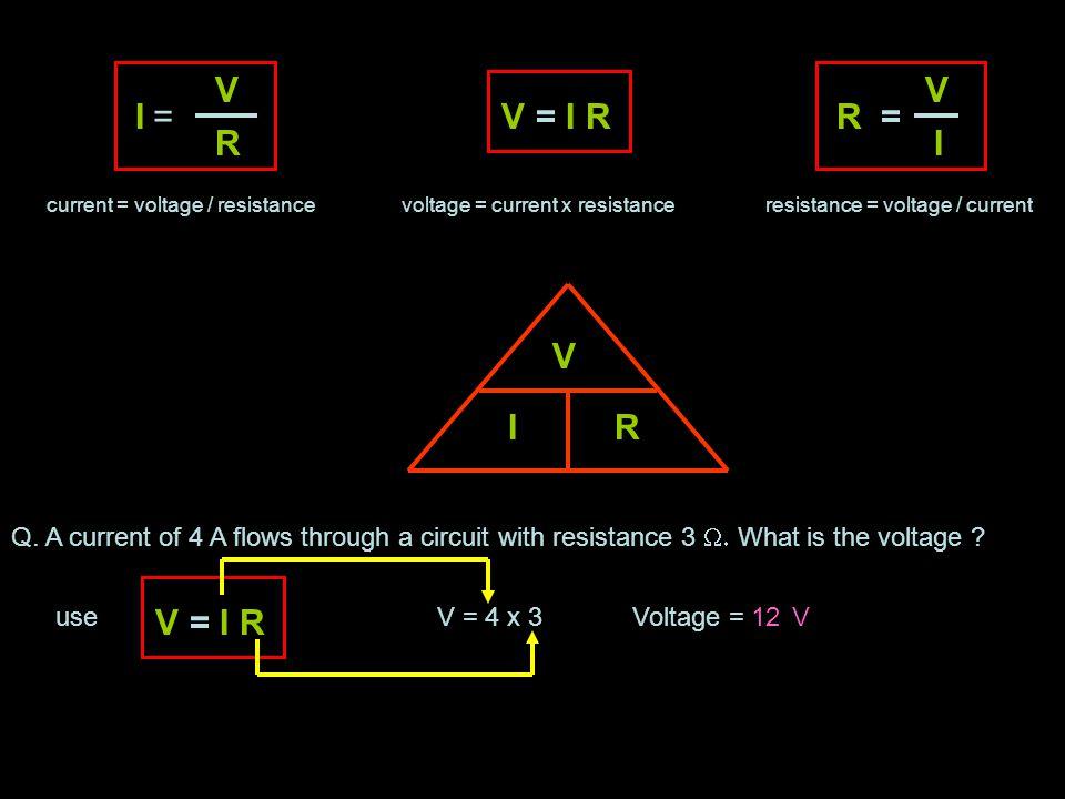 I V R = Multiply both sides by R I V R = R xx R R I = VOr V = I R Take V = I R and divide both sides by I V I R II = V I =R or V I =R