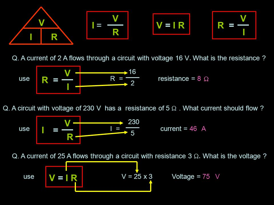 Q. A current of 4 A flows through a circuit with voltage 12 V WW hat is the resistance ? V IR V I =R use R = 12 4 resistance = 3 Q. A circuit with
