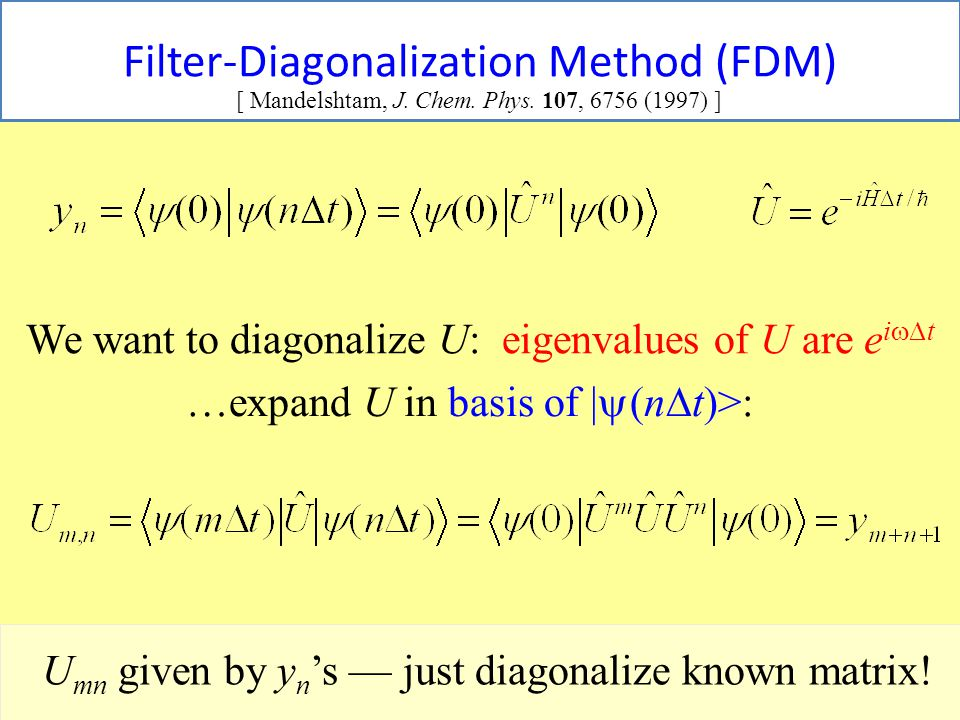 44 Filter-Diagonalization Method (FDM) [ Mandelshtam, J.