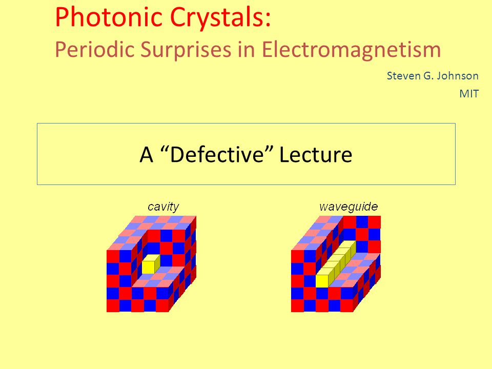 Photonic Crystals: Periodic Surprises in Electromagnetism Steven G.