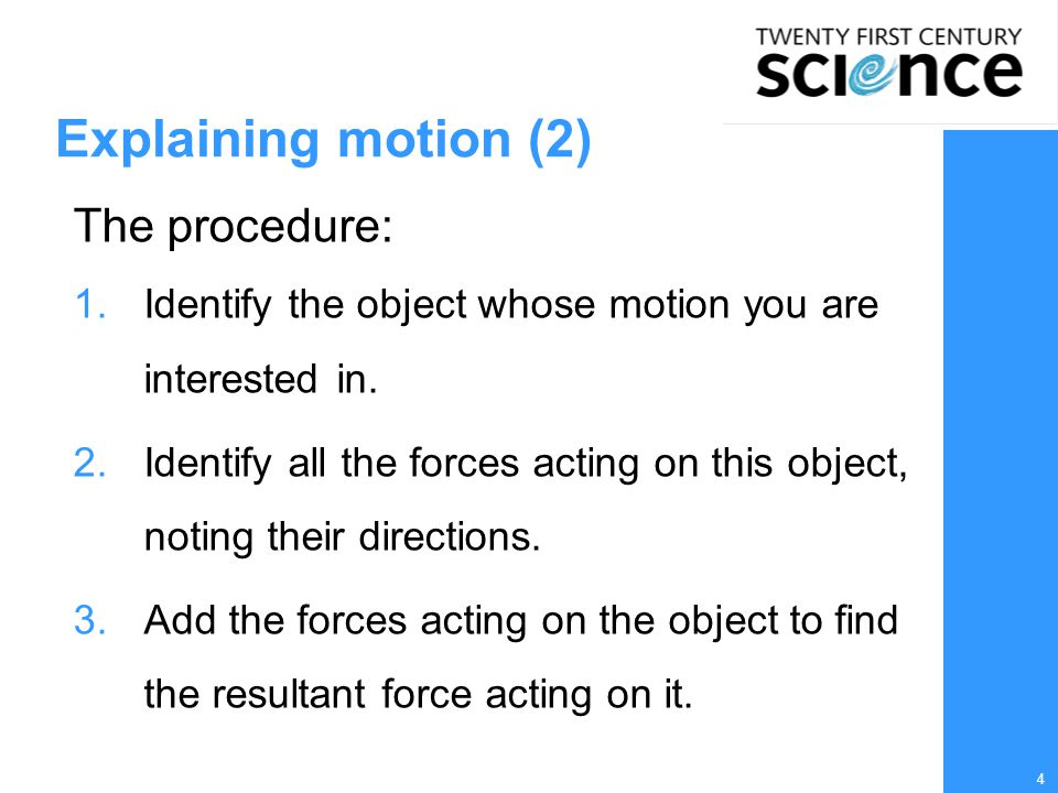 4 Explaining motion (2) The procedure: 1.Identify the object whose motion you are interested in.