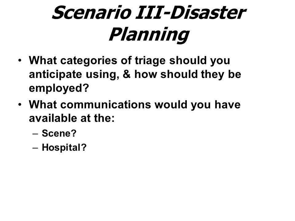 Scenario III-Disaster Planning What categories of triage should you anticipate using, & how should they be employed.