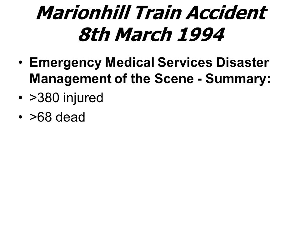 Marionhill Train Accident 8th March 1994 Emergency Medical Services Disaster Management of the Scene - Summary: >380 injured >68 dead