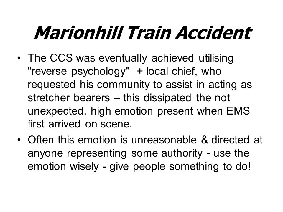 Marionhill Train Accident The CCS was eventually achieved utilising reverse psychology + local chief, who requested his community to assist in acting as stretcher bearers – this dissipated the not unexpected, high emotion present when EMS first arrived on scene.