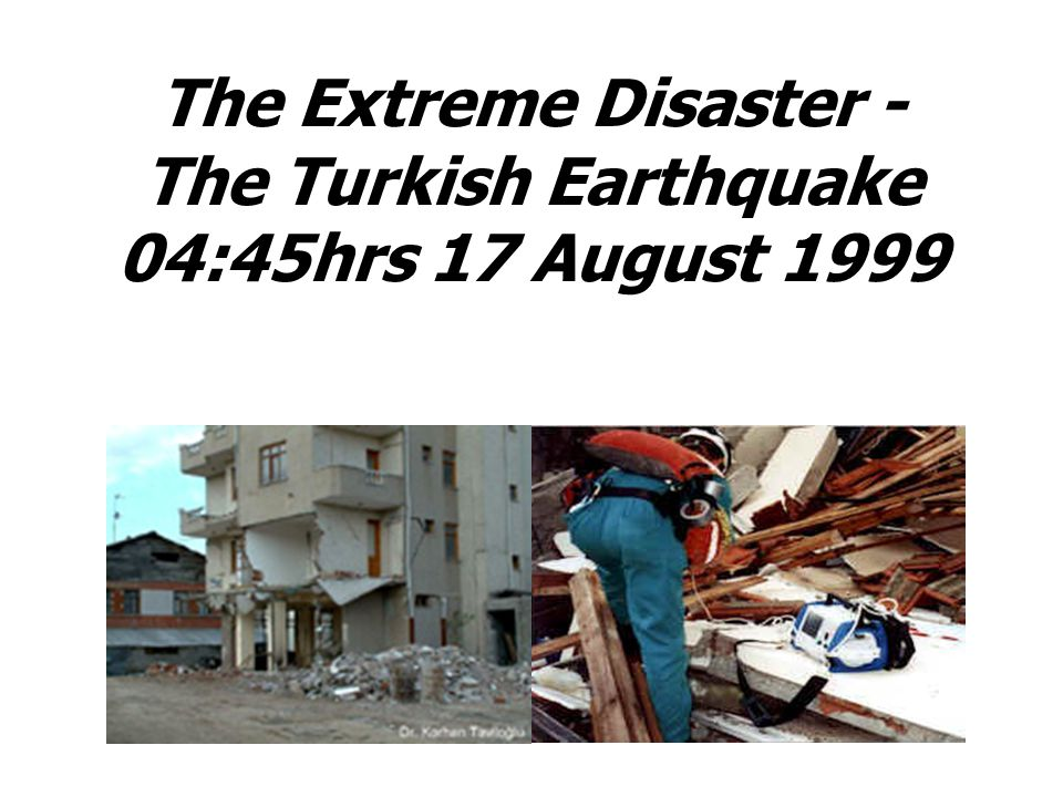 The Extreme Disaster - The Turkish Earthquake 04:45hrs 17 August 1999