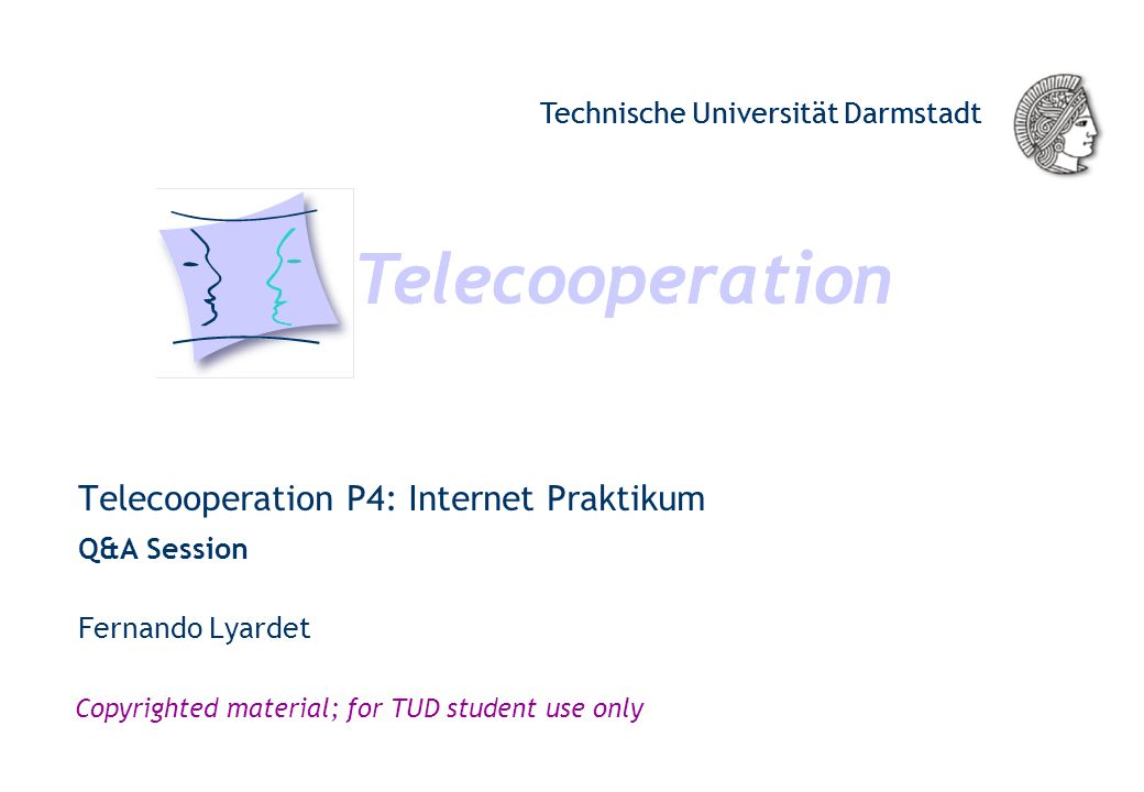 Telecooperation Technische Universität Darmstadt Copyrighted material; for TUD student use only Telecooperation P4: Internet Praktikum Q&A Session Tel
