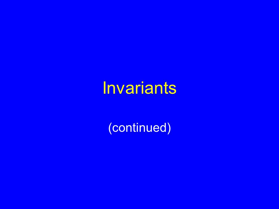 Invariants (continued)