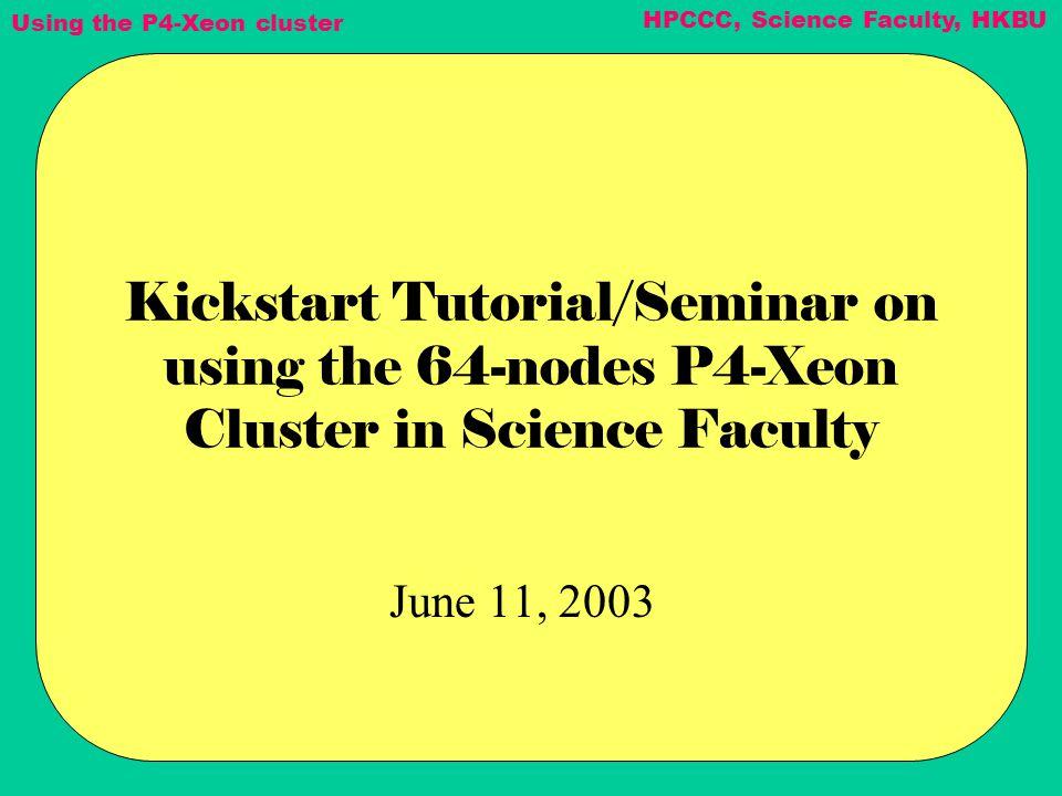Using the P4-Xeon cluster HPCCC, Science Faculty, HKBU Network diagram Master node Compute node Gigibit ethernet switch tdgrocks.sci.hkbu.edu.hk frontend-0 (192.168.8.1) comp-pvfs-0-1 (192.168.8.254) comp-pvfs-0-2 (192.168.8.253) comp-pvfs-0-48 (192.168.8.207)