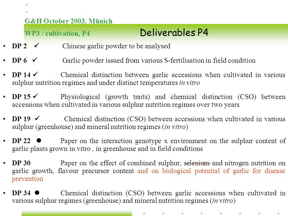 G&H October 2003, Münich WP3 / cultivation, P4 Deliverables P4 DP 2 Chinese garlic powder to be analysed DP 6 Garlic powder issued from various S-fert