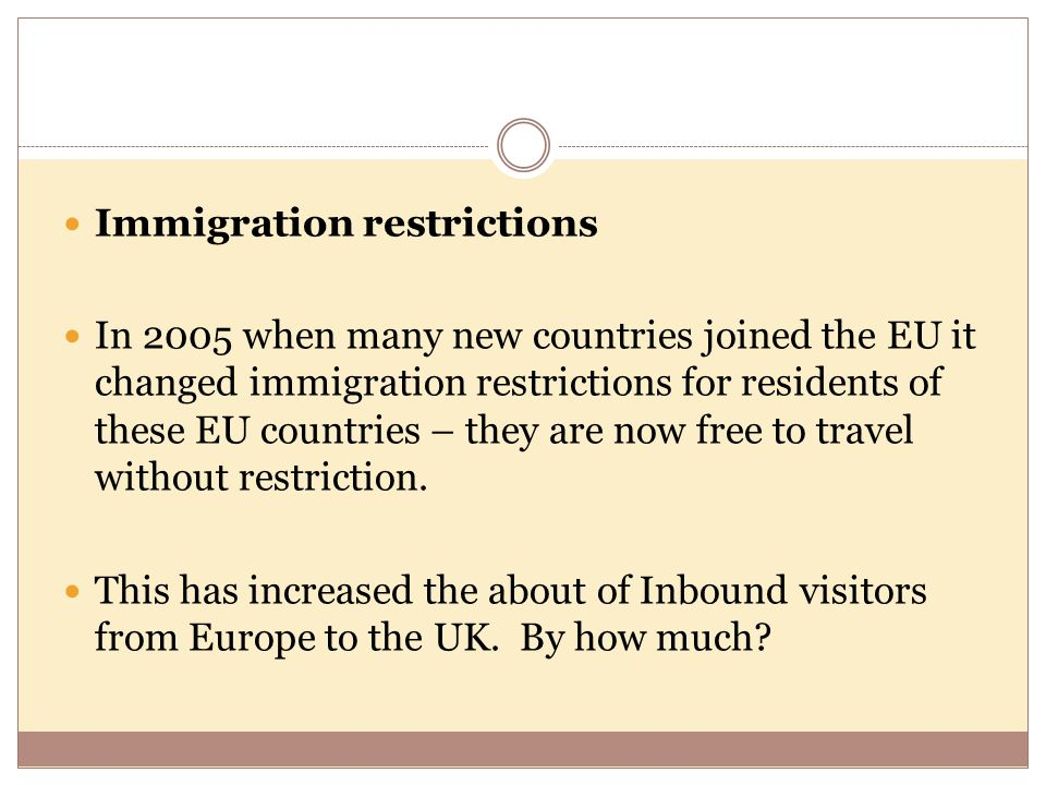 Immigration restrictions In 2005 when many new countries joined the EU it changed immigration restrictions for residents of these EU countries – they