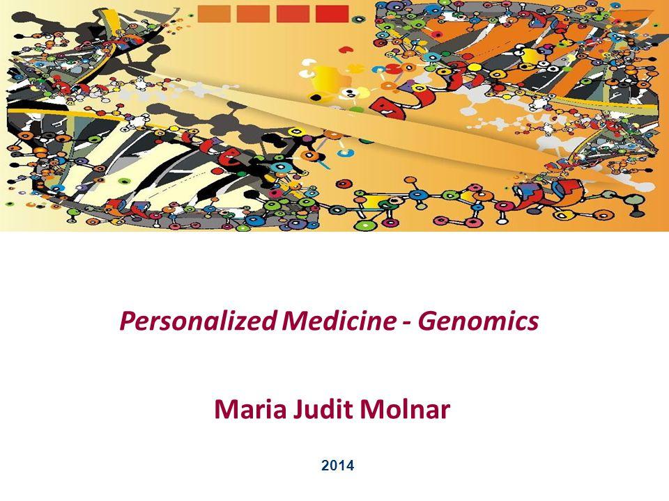 Personalized Medicine - Genomics Maria Judit Molnar 2014
