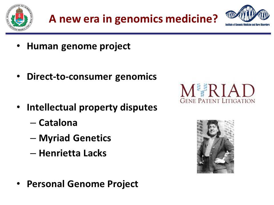 A new era in genomics medicine? Human genome project Direct-to-consumer genomics Intellectual property disputes – Catalona – Myriad Genetics – Henriet