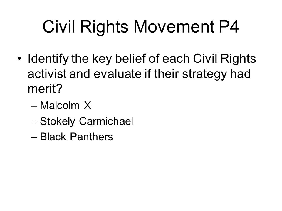 Civil Rights Movement P4 Identify the key belief of each Civil Rights activist and evaluate if their strategy had merit.