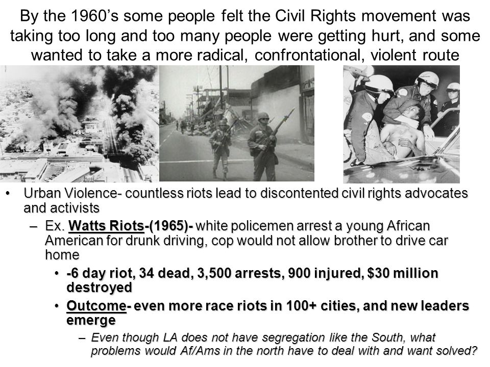 By the 1960's some people felt the Civil Rights movement was taking too long and too many people were getting hurt, and some wanted to take a more rad