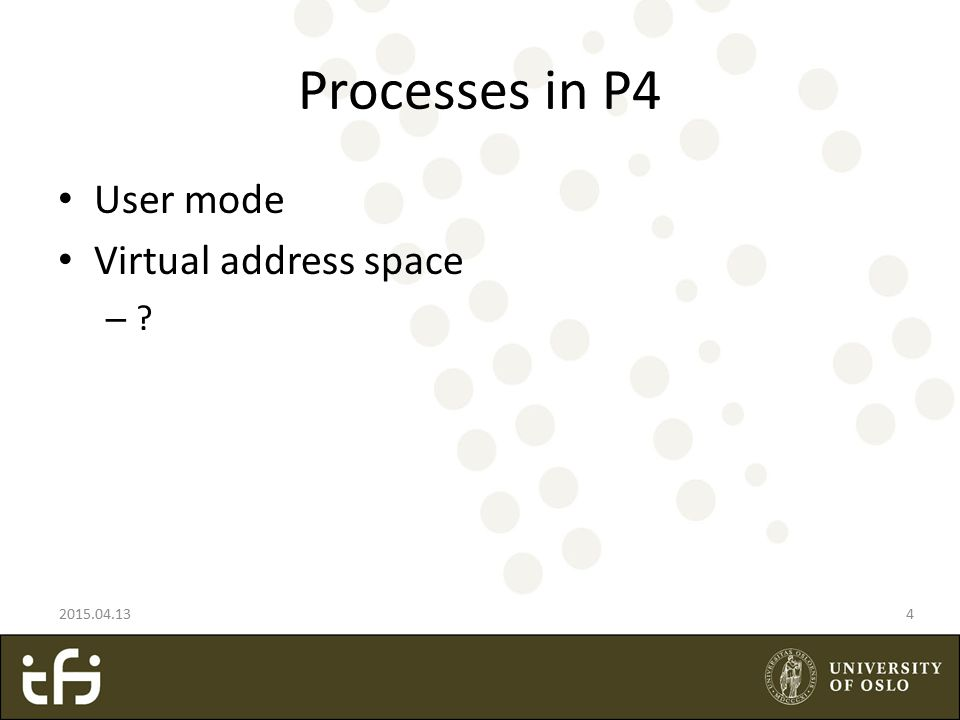 Processes in P4 User mode Virtual address space – – 2015.04.134