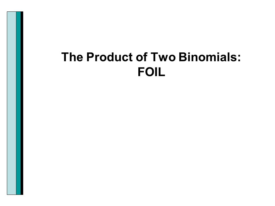 The Product of Two Binomials: FOIL