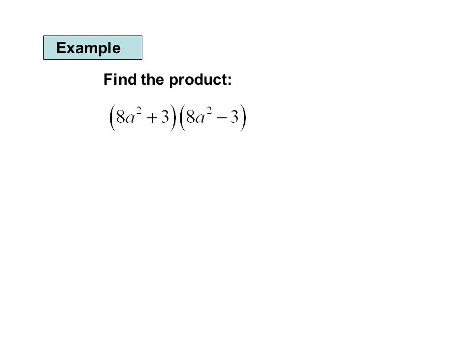 Example Find the product: