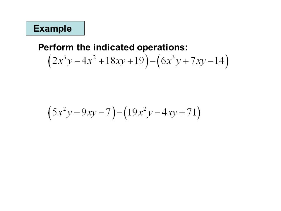 Example Perform the indicated operations: