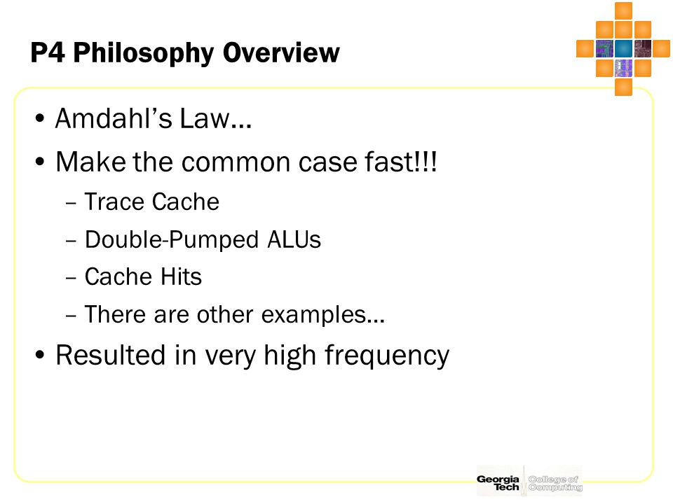 P4 Philosophy Overview Amdahl's Law… Make the common case fast!!.