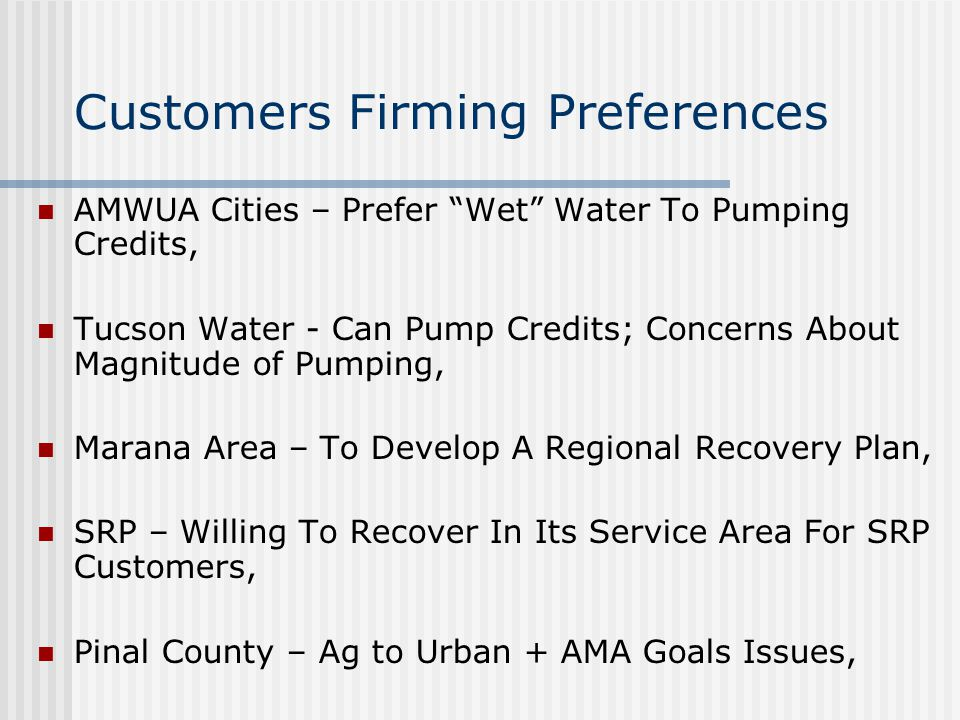 """Customers Firming Preferences AMWUA Cities – Prefer """"Wet"""" Water To Pumping Credits, Tucson Water - Can Pump Credits; Concerns About Magnitude of Pumpi"""