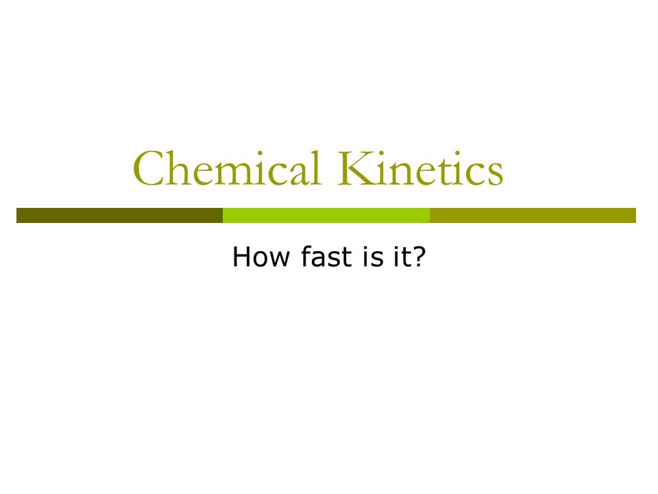 Chemical Kinetics How fast is it?
