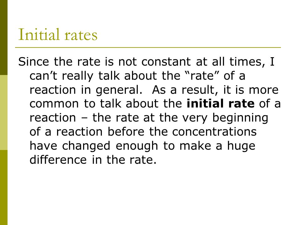 """Initial rates Since the rate is not constant at all times, I can't really talk about the """"rate"""" of a reaction in general. As a result, it is more comm"""