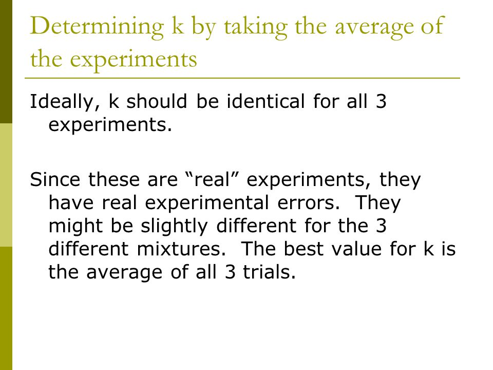 """Determining k by taking the average of the experiments Ideally, k should be identical for all 3 experiments. Since these are """"real"""" experiments, they"""