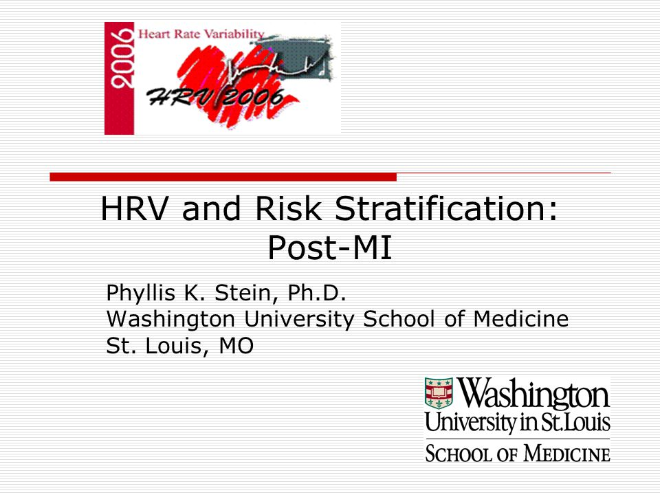 HRV and Risk Stratification: Post-MI Phyllis K. Stein, Ph.D.