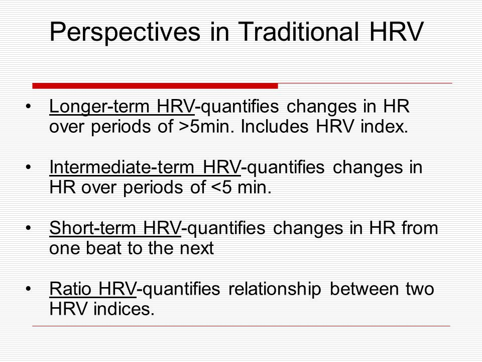 Longer-term HRV-quantifies changes in HR over periods of >5min.