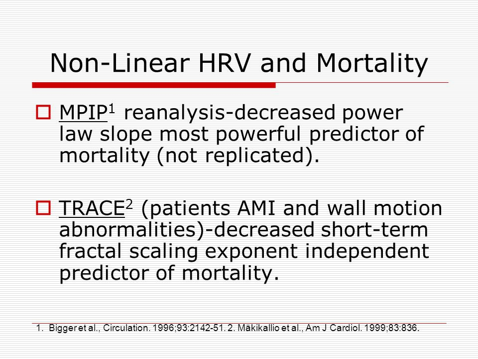 Non-Linear HRV and Mortality  MPIP 1 reanalysis-decreased power law slope most powerful predictor of mortality (not replicated).