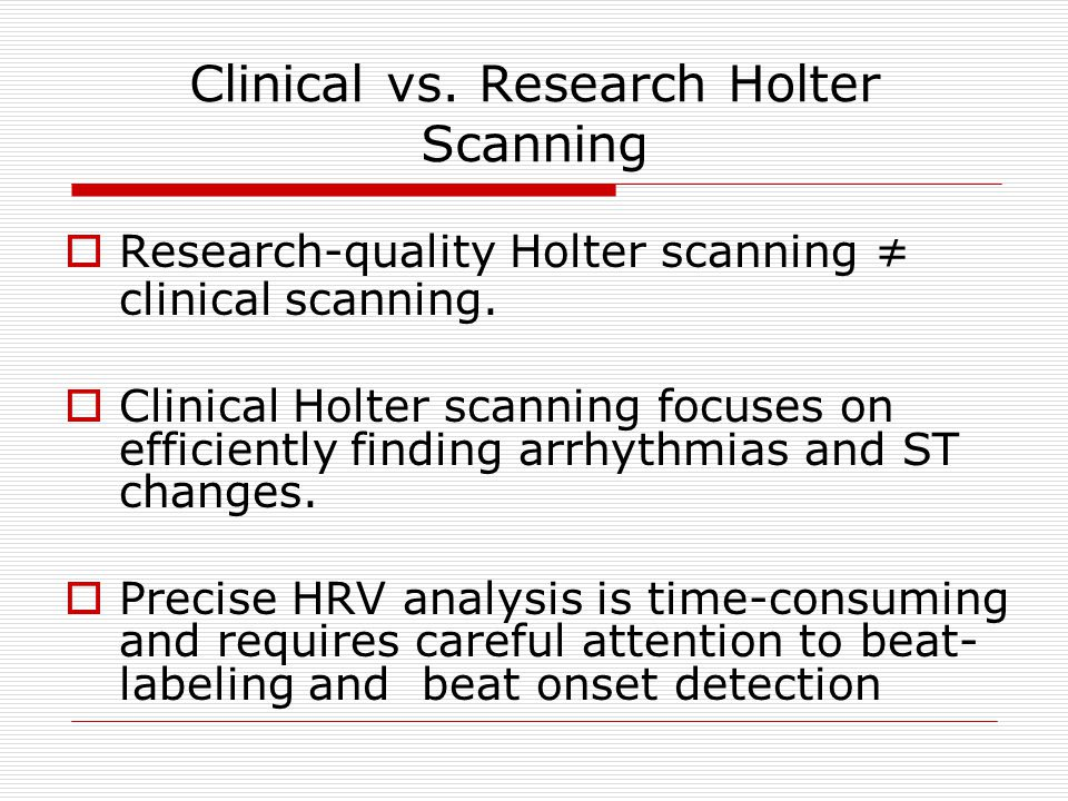 Clinical vs. Research Holter Scanning  Research-quality Holter scanning ≠ clinical scanning.