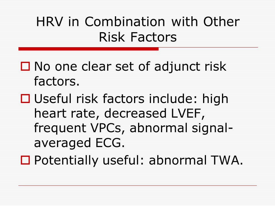 HRV in Combination with Other Risk Factors  No one clear set of adjunct risk factors.