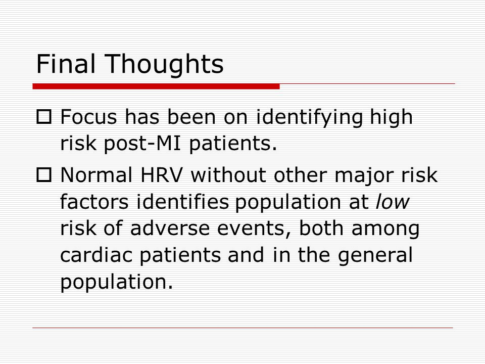Final Thoughts  Focus has been on identifying high risk post-MI patients.