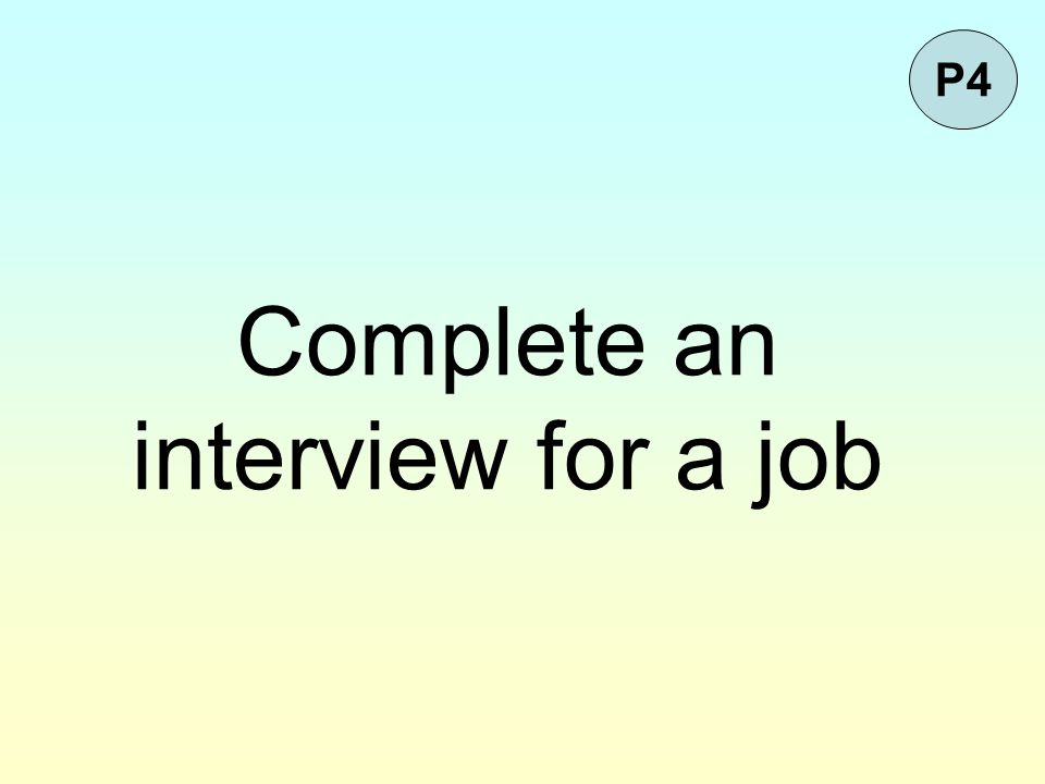 Complete an interview for a job P4