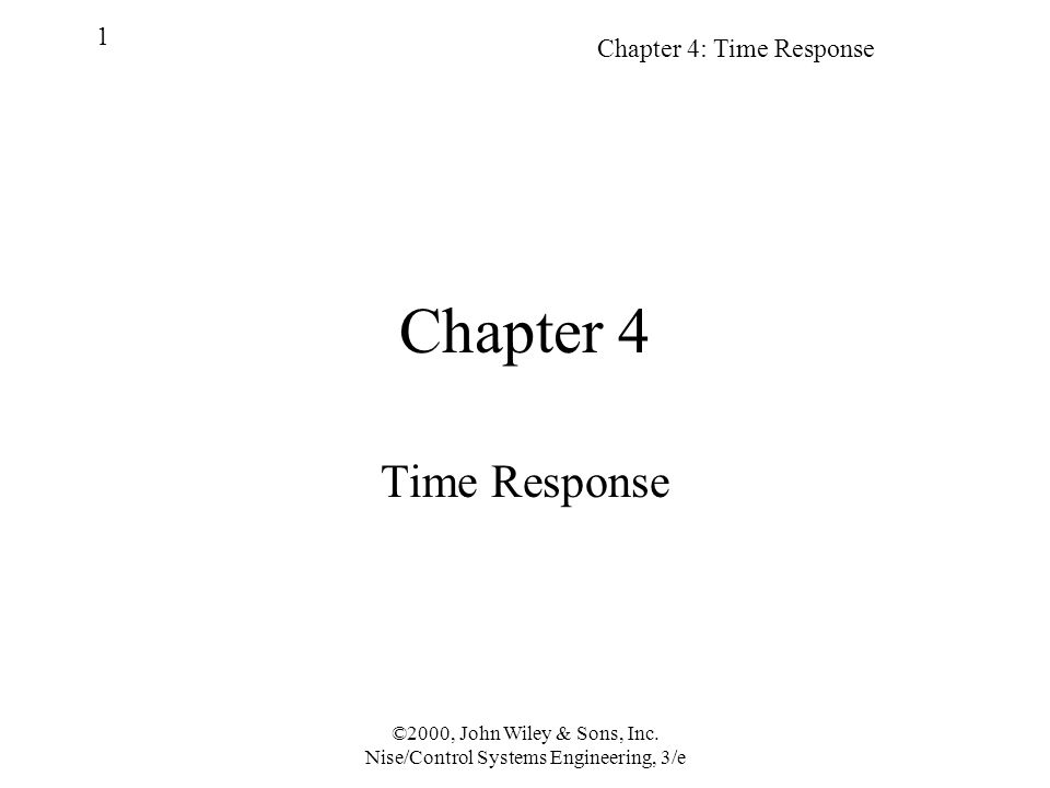 Chapter 4: Time Response 1 ©2000, John Wiley & Sons, Inc. Nise/Control Systems Engineering, 3/e Chapter 4 Time Response
