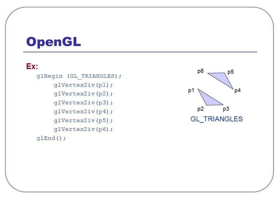 OpenGL Ex: glBegin (GL_TRIANGLES); glVertex2iv(p1); glVertex2iv(p2); glVertex2iv(p3); glVertex2iv(p4); glVertex2iv(p5); glVertex2iv(p6); glEnd(); GL_T