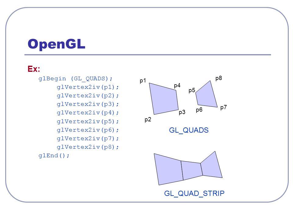 OpenGL Ex: glBegin (GL_QUADS); glVertex2iv(p1); glVertex2iv(p2); glVertex2iv(p3); glVertex2iv(p4); glVertex2iv(p5); glVertex2iv(p6); glVertex2iv(p7);
