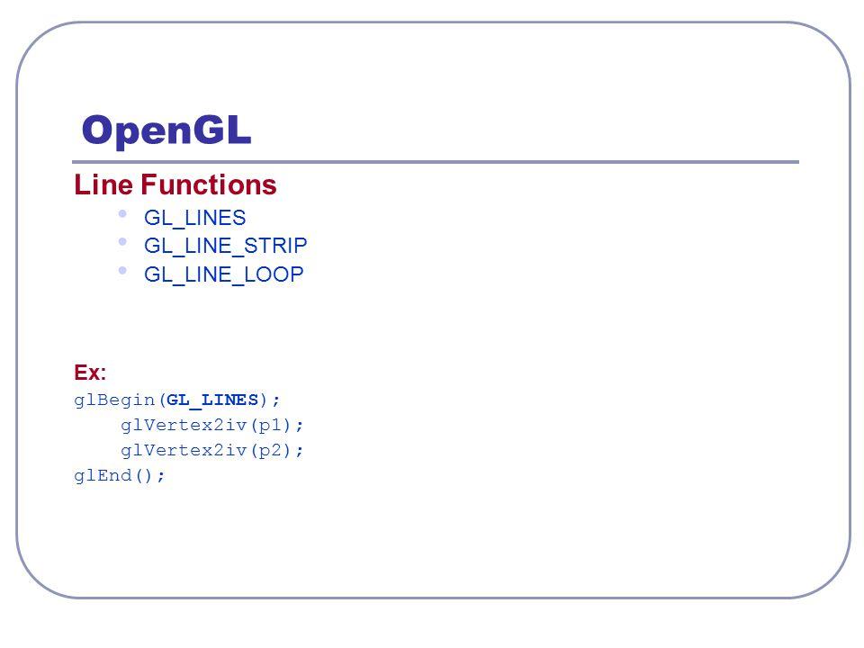 OpenGL glBegin(GL_LINES); GL_LINESGL_LINE_STRIP glVertex2iv(p1); glVertex2iv(p2); glVertex2iv(p3); glVertex2iv(p4); glVertex2iv(p5); glEnd(); GL_LINE_LOOP p1 p2 p3 p2 p4 p3 p5 p4 p5