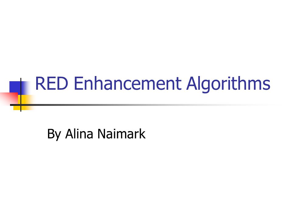 RED Enhancement Algorithms By Alina Naimark