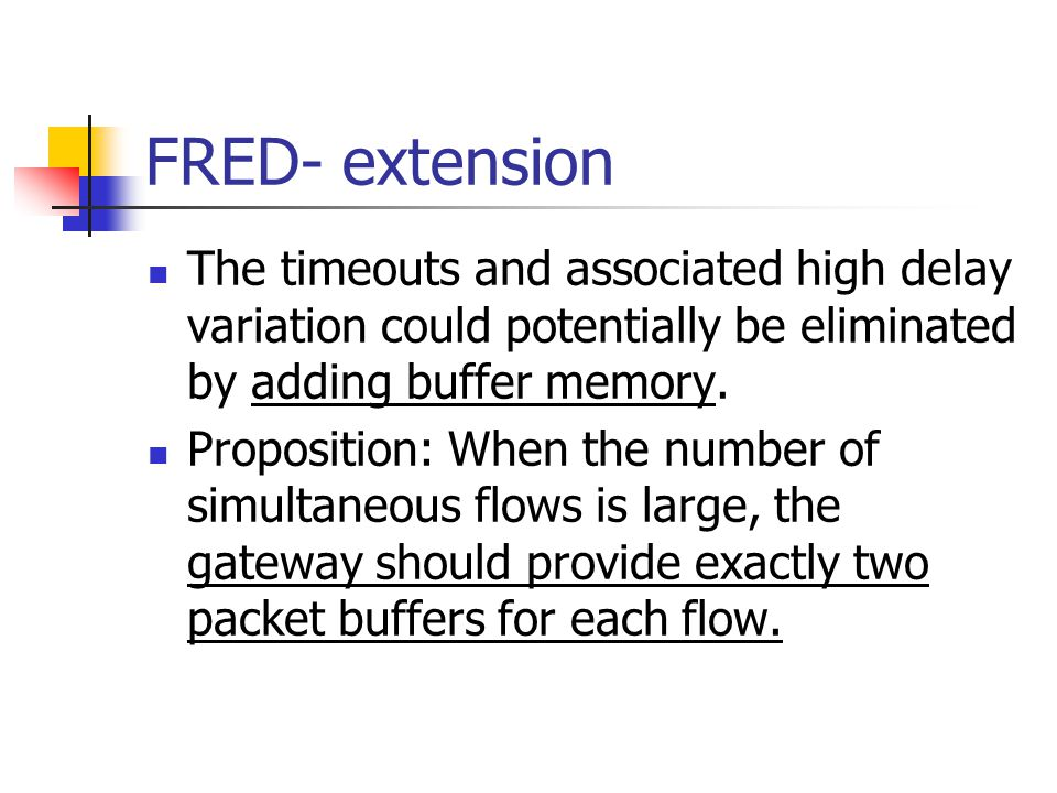 FRED- extension The timeouts and associated high delay variation could potentially be eliminated by adding buffer memory.