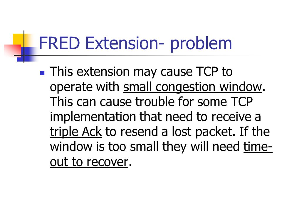 FRED Extension- problem This extension may cause TCP to operate with small congestion window.