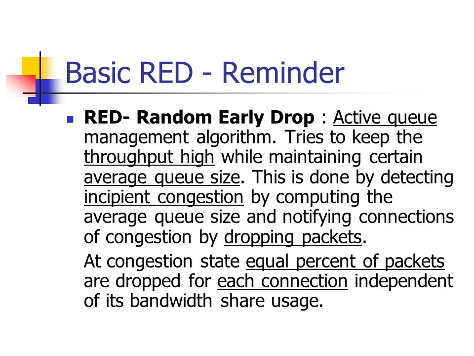 Basic RED - Reminder RED- Random Early Drop : Active queue management algorithm.