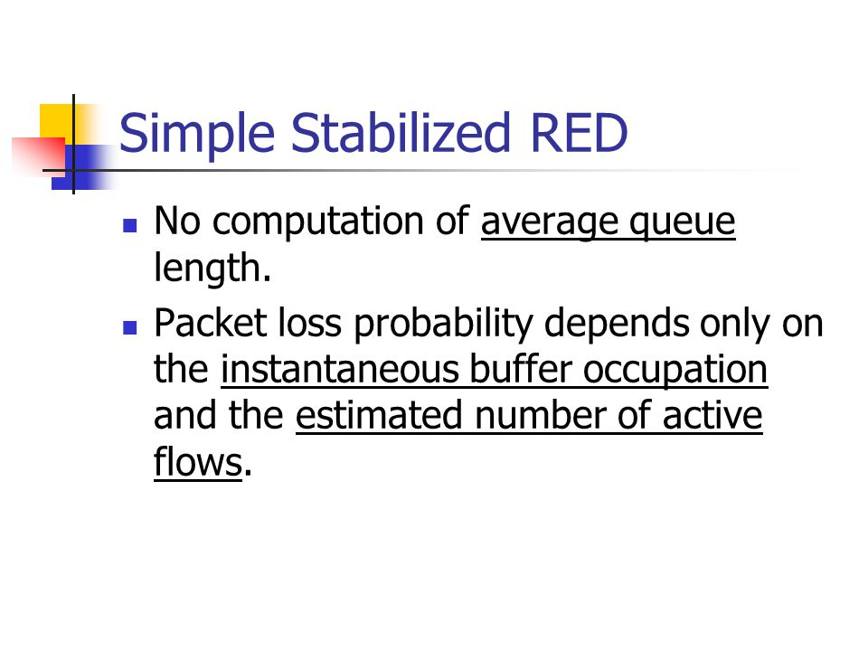 Simple Stabilized RED No computation of average queue length.